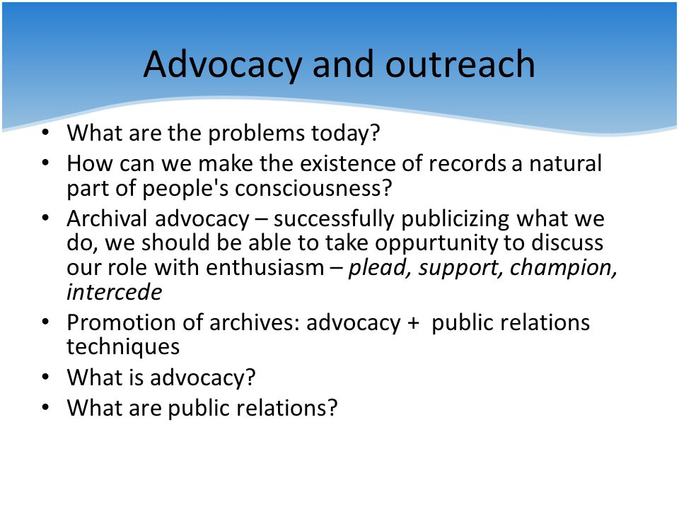 Advocacy and outreach What are the problems today