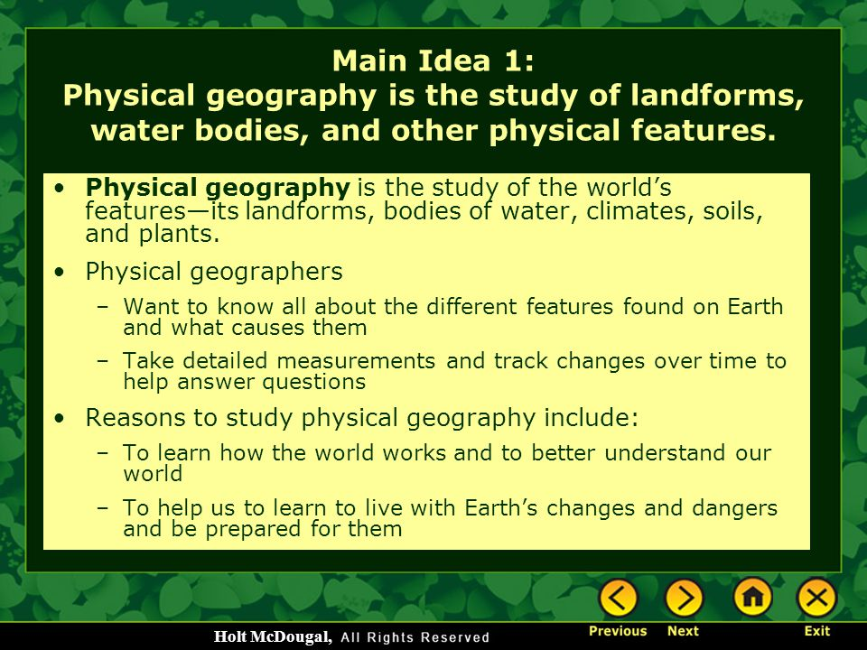 Main Idea 1: Physical geography is the study of landforms, water bodies, and other physical features.