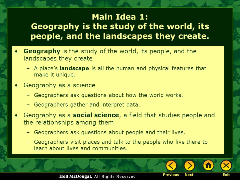 Main Idea 1: Geography is the study of the world, its people, and the landscapes they create.