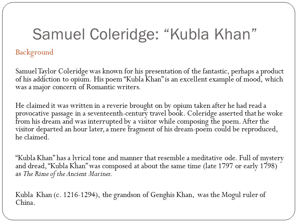 kubla khan by coleridge Samuel taylor coleridge's poem kubla khan is described by the author himself  as a fragment, a part of a whole that is no longer retrievable from his memory.