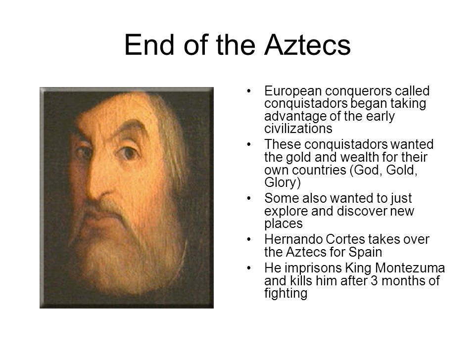 End of the Aztecs European conquerors called conquistadors began taking advantage of the early civilizations.