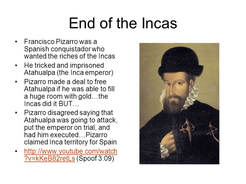 End of the Incas Francisco Pizarro was a Spanish conquistador who wanted the riches of the Incas.