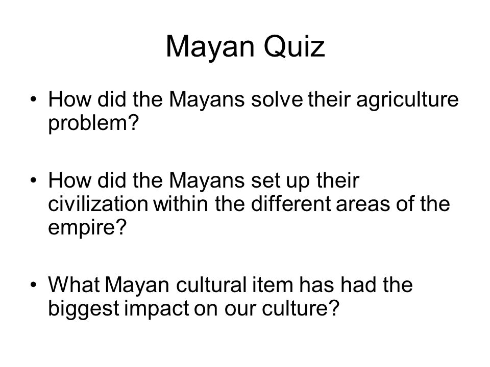 Mayan Quiz How did the Mayans solve their agriculture problem