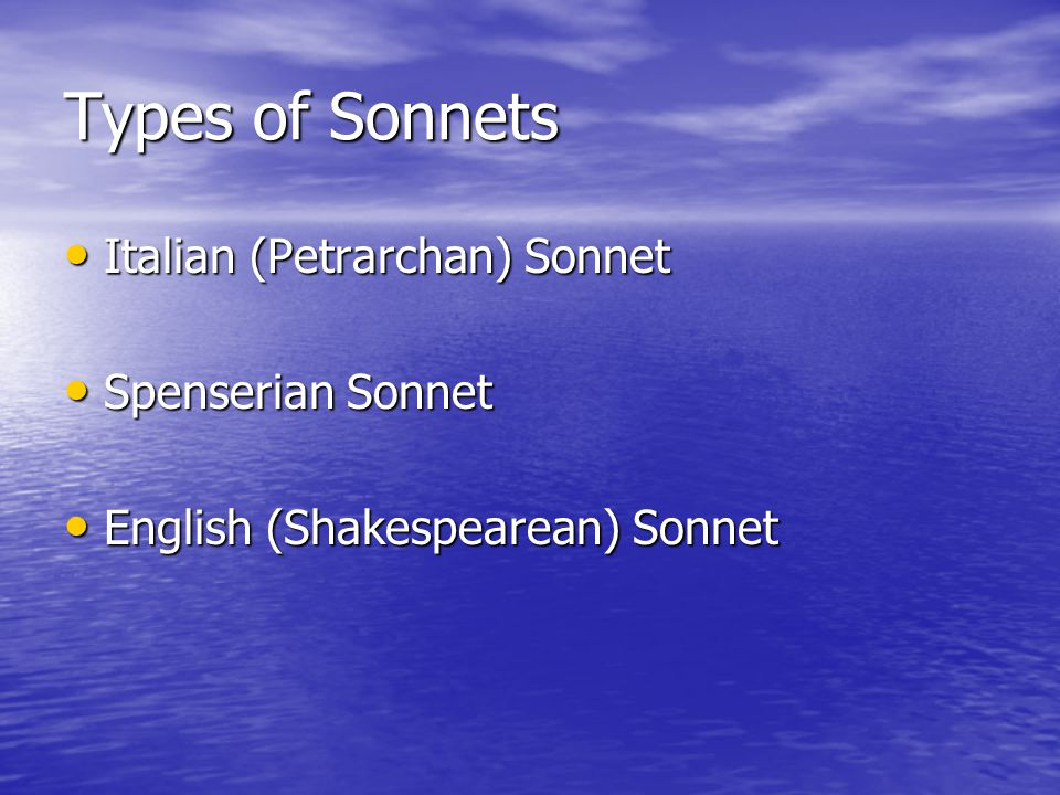 petrarchan sonnets There are many different types of sonnets the petrarchan sonnet, perfected by the italian poet petrarch, divides the 14 lines into two sections.