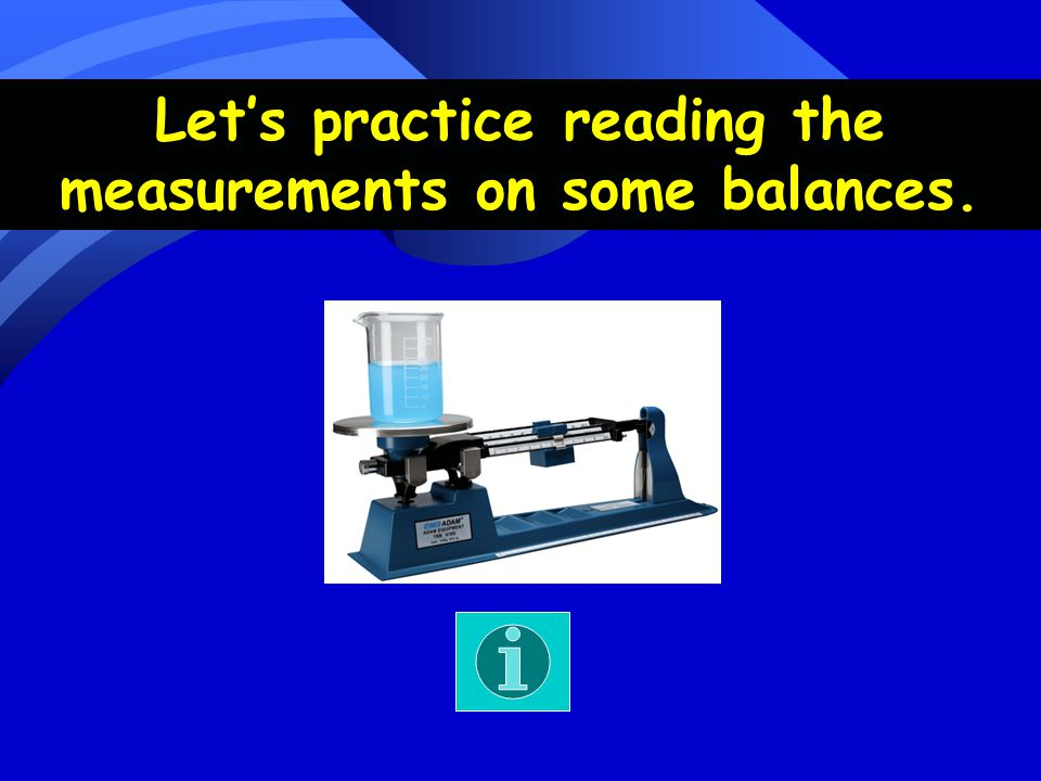 Let's practice reading the measurements on some balances.