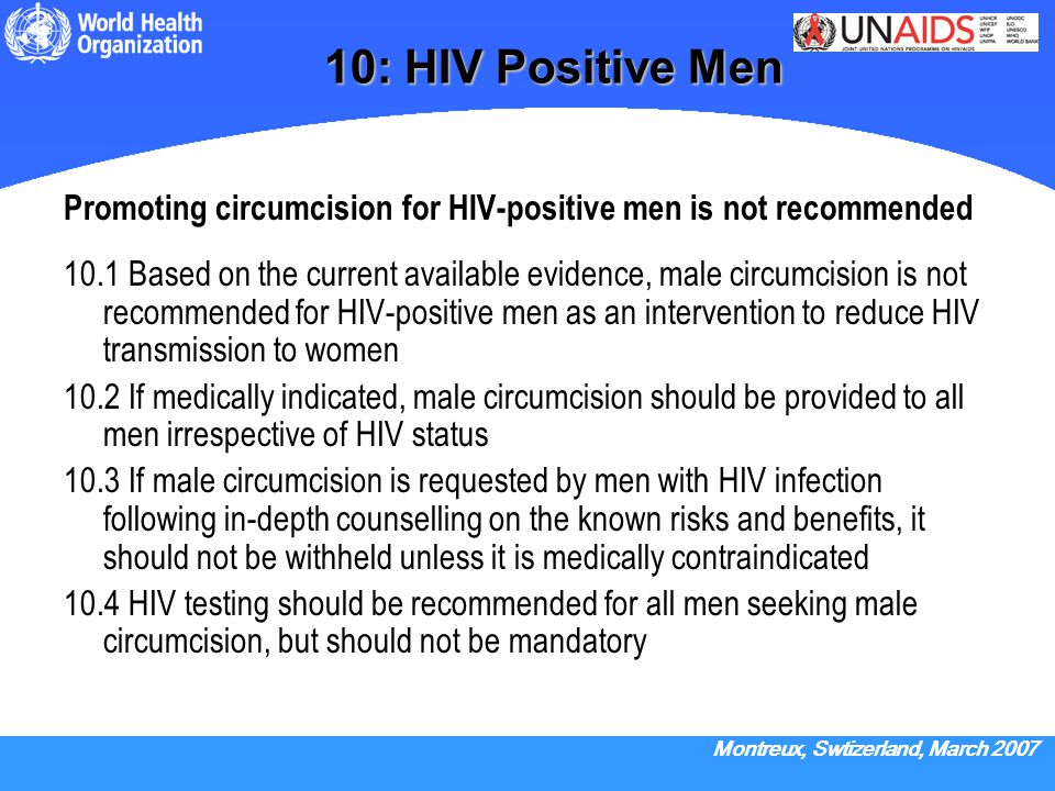 10: HIV Positive Men Promoting circumcision for HIV-positive men is not recommended.