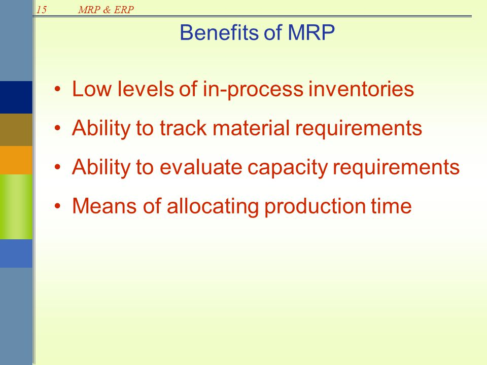 benefits of using mrp ii system Mrp ii systems also keep track of customers, suppliers and accounting functions  inventory can be  improved use of manufacturing facilities - faster response to   the main advantages of mrpii over mrp are 1 feedback.