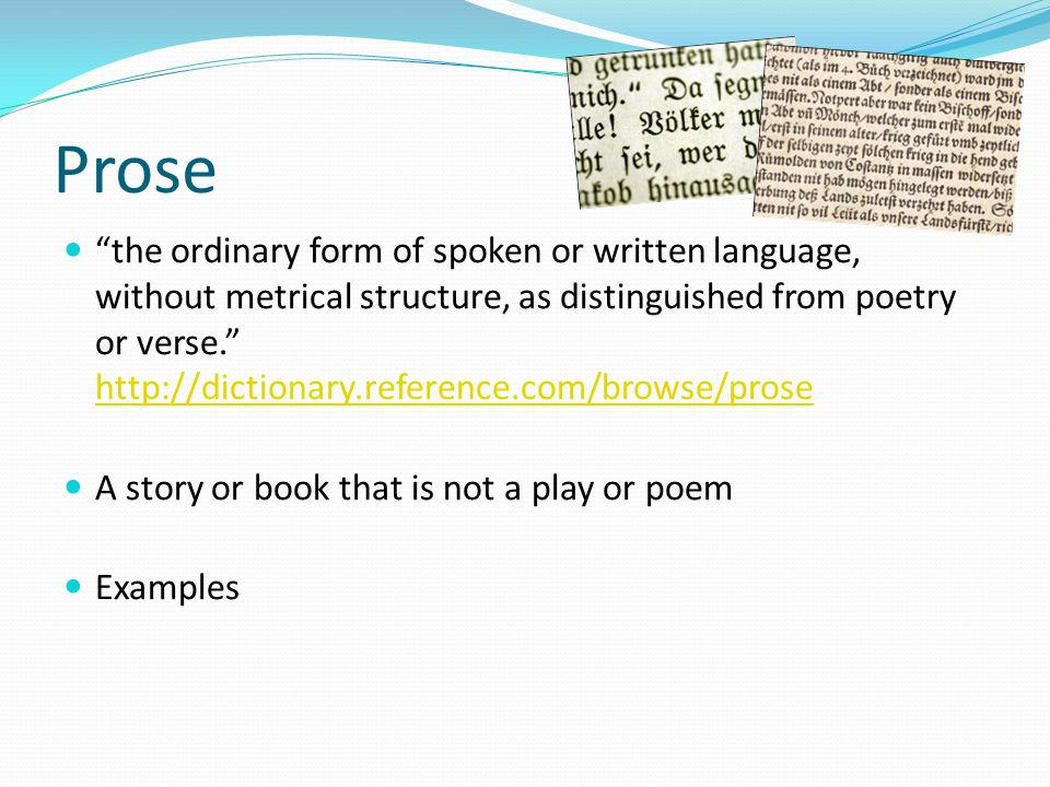 the difference between poetry and prose and a glossary of poetry terms The oxford dictionary gives more detailed and elaborate definitions of the two terms poem and poetry a poem is a piece of writing in which the expression of feelings and ideas is given intensity by particular attention to diction (sometimes involving rhyme), rhythm, and imagery.