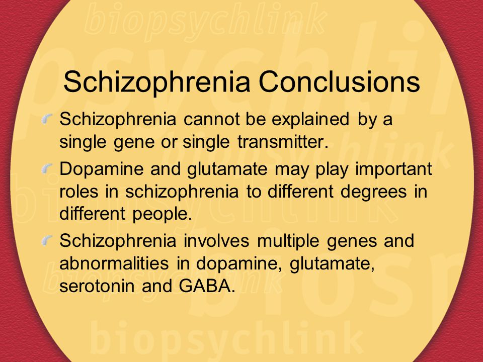 conclusion schizophrenia Conclusion as explained, schizophrenia is very disabling but as research progresses treatment is slowly but surely becoming more and more effective fewer patients have to be kept in hospitals and damage to the brain is not as severe scientists discovered the effects of oestrogen, and learned it could be used as a.