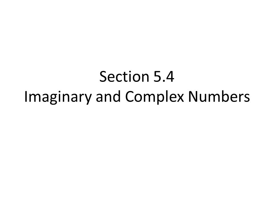 Section 5.4 Imaginary and Complex Numbers