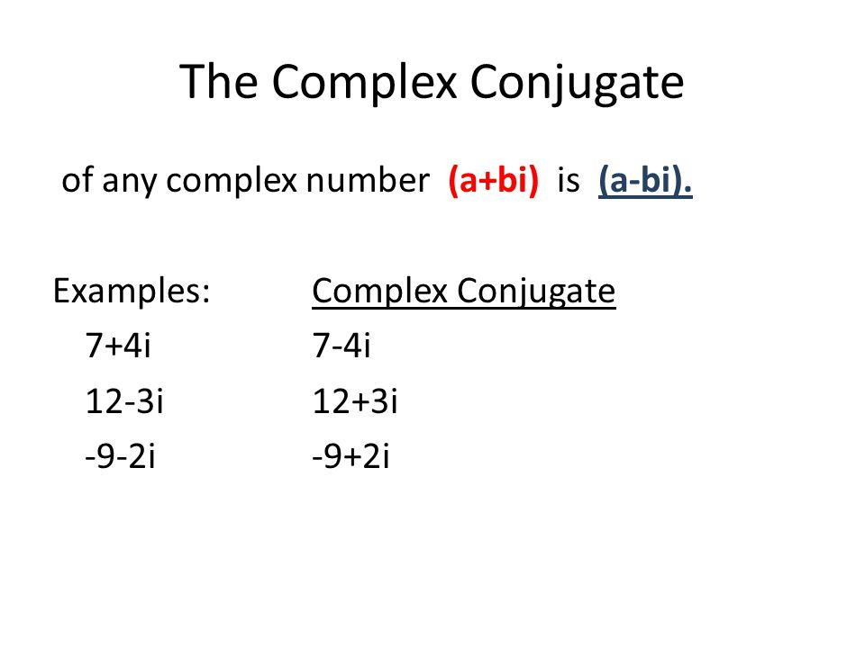 The Complex Conjugate of any complex number (a+bi) is (a-bi).