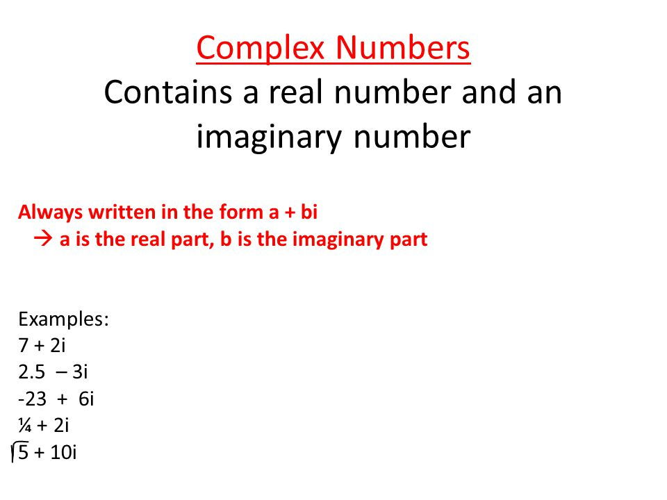 Complex Numbers Contains a real number and an imaginary number