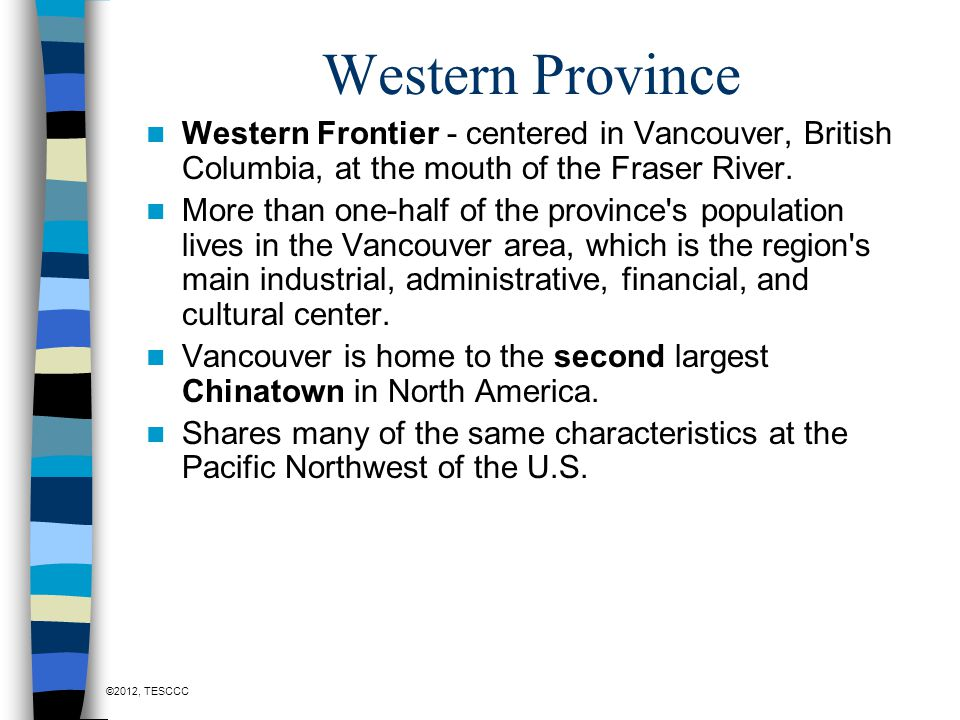 Western Province Western Frontier - centered in Vancouver, British Columbia, at the mouth of the Fraser River.
