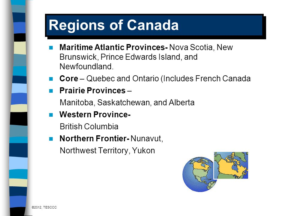 Regions of Canada Maritime Atlantic Provinces- Nova Scotia, New Brunswick, Prince Edwards Island, and Newfoundland.