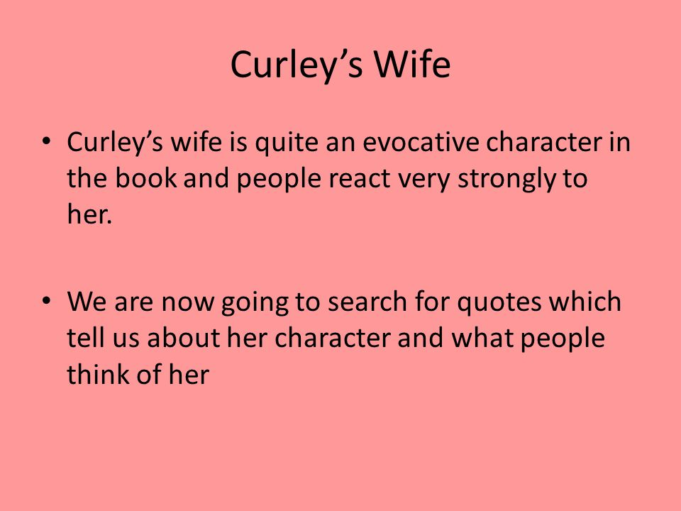 the way in which curleys wife is presented essay Read this american history essay and over 88,000 other research documents curleys wife curleys wife is has presented curley wife in a immoral way.