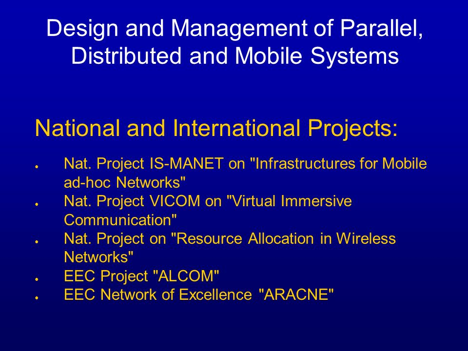 Design and Management of Parallel, Distributed and Mobile Systems