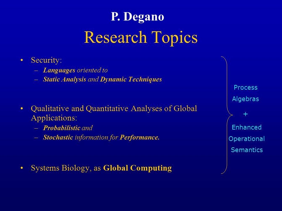 Research Topics P. Degano Security: