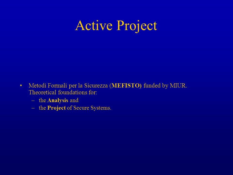 Active Project Metodi Formali per la Sicurezza (MEFISTO) funded by MIUR. Theoretical foundations for:
