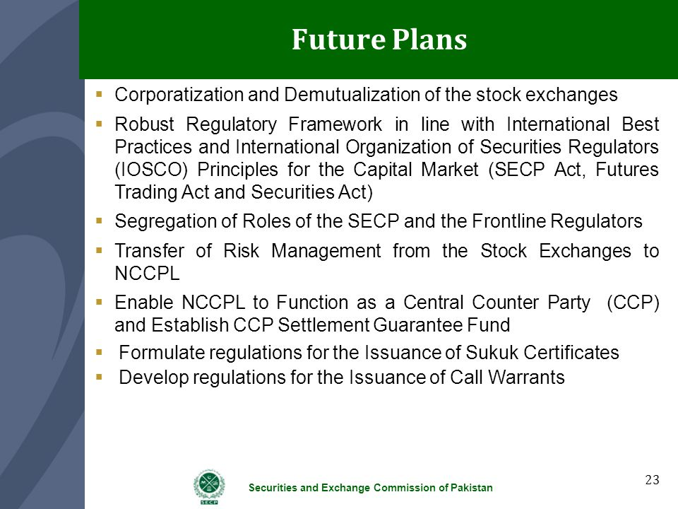 Future Plans Corporatization and Demutualization of the stock exchanges.