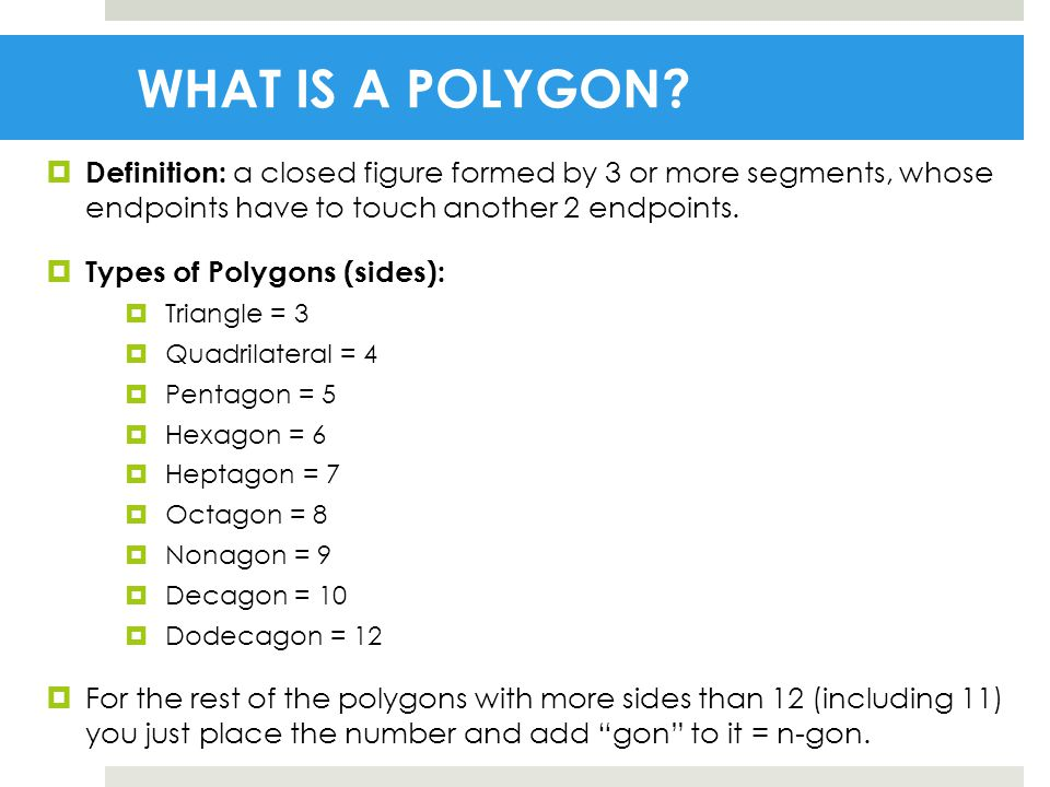 WHAT IS A POLYGON Definition: A Closed Figure Formed By 3 Or More Segments,