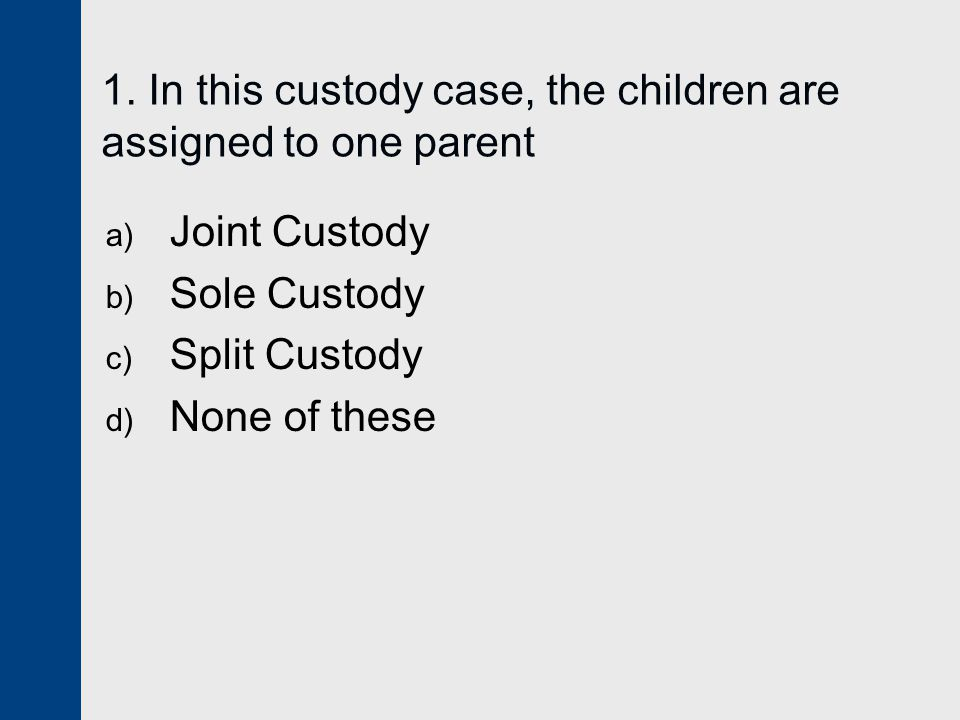 1. In this custody case, the children are assigned to one parent