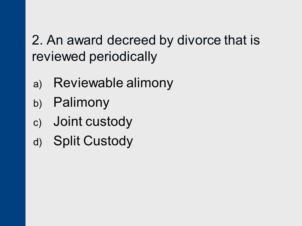 2. An award decreed by divorce that is reviewed periodically