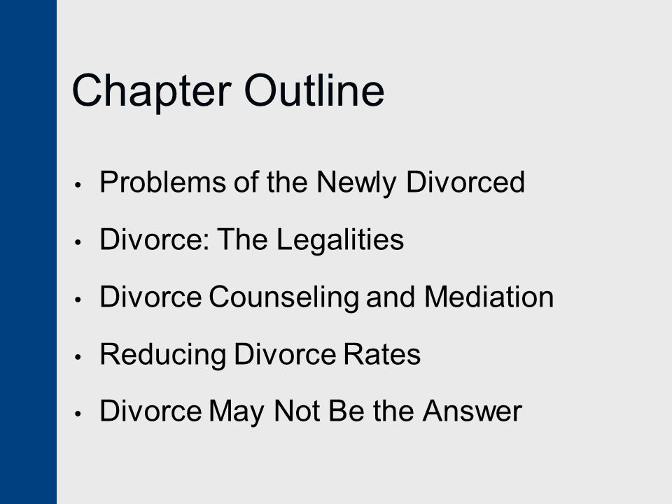 Chapter Outline Problems of the Newly Divorced Divorce: The Legalities