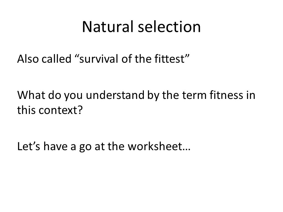 an analysis of the natural selection to survival of the fittest To summarize: we are driven to survive by our genes and via competitive and selfish natural selection we follow our own self-interest in order to survive and procreate genes that adapt it is survival of the fittest for most, but armed with this knowledge, we could overcome some of these rough edges of life.