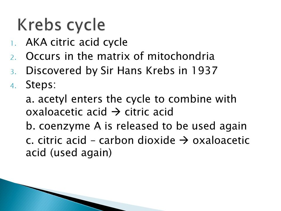 Krebs cycle AKA citric acid cycle Occurs in the matrix of mitochondria