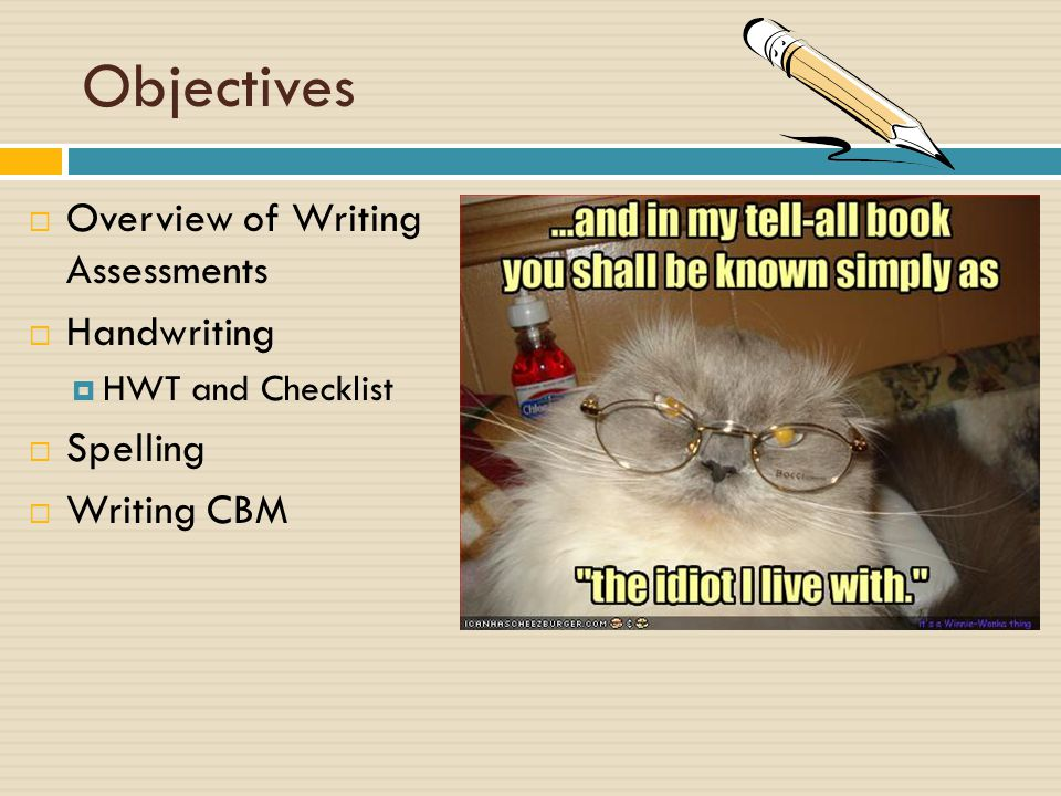 Objectives Overview of Writing Assessments Handwriting Spelling