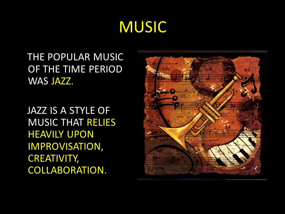 MUSIC THE POPULAR MUSIC OF THE TIME PERIOD WAS JAZZ.
