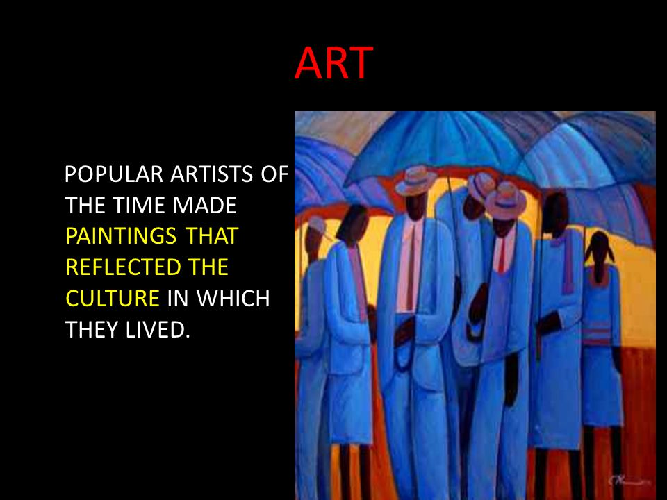 ART POPULAR ARTISTS OF THE TIME MADE PAINTINGS THAT REFLECTED THE CULTURE IN WHICH THEY LIVED.