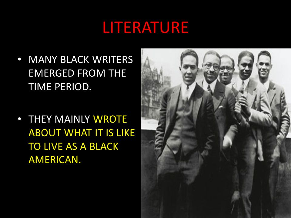 LITERATURE MANY BLACK WRITERS EMERGED FROM THE TIME PERIOD.