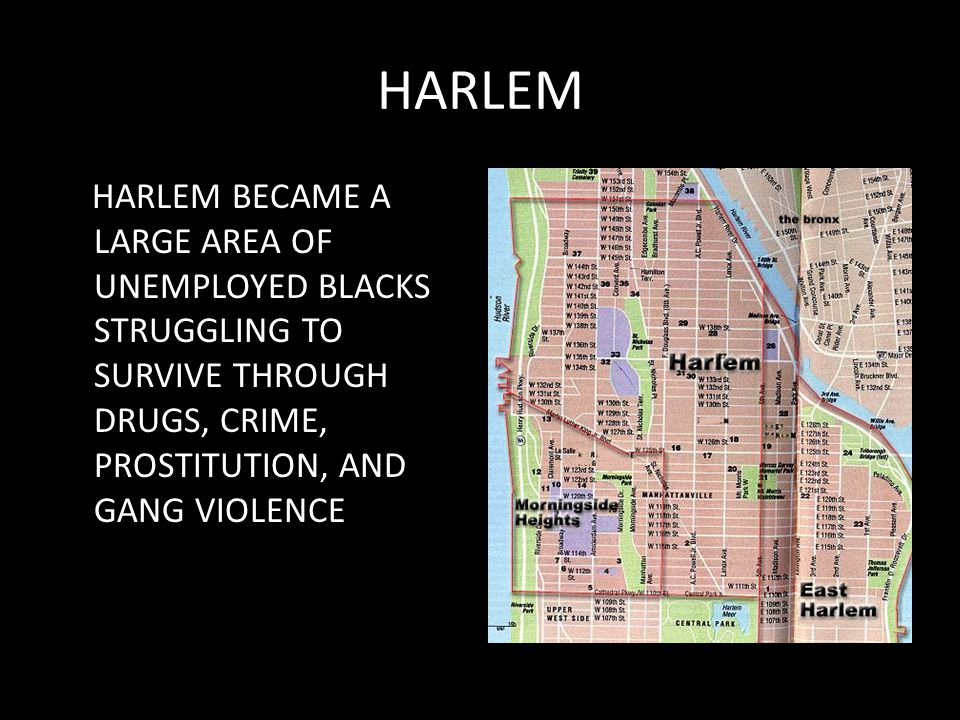 HARLEM HARLEM BECAME A LARGE AREA OF UNEMPLOYED BLACKS STRUGGLING TO SURVIVE THROUGH DRUGS, CRIME, PROSTITUTION, AND GANG VIOLENCE.