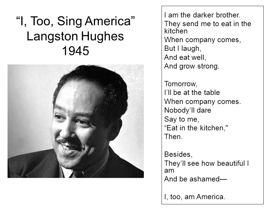 i too am america essay In the poem i, too, sing america by langston hughes, the speaker talks of being discriminated against because of his skin color the speaker talks of a dream he has in which he will not be judged for his race in the poem, the speaker states that he is also an american, but that the country is.
