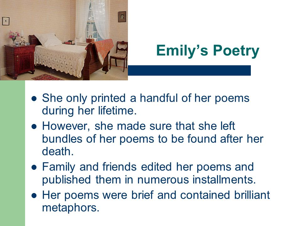 Emily's Poetry She only printed a handful of her poems during her lifetime.