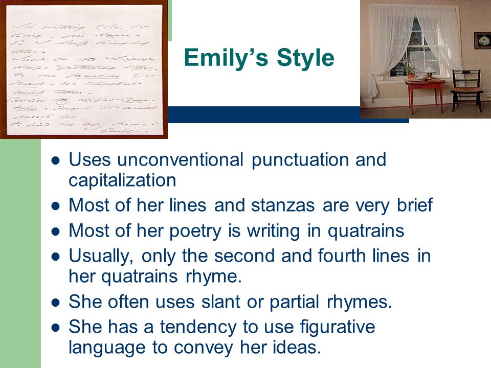 Emily's Style Uses unconventional punctuation and capitalization