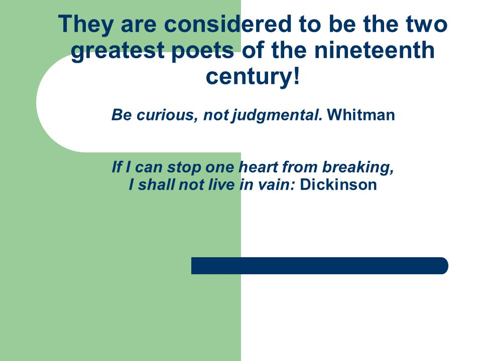 They are considered to be the two greatest poets of the nineteenth century.