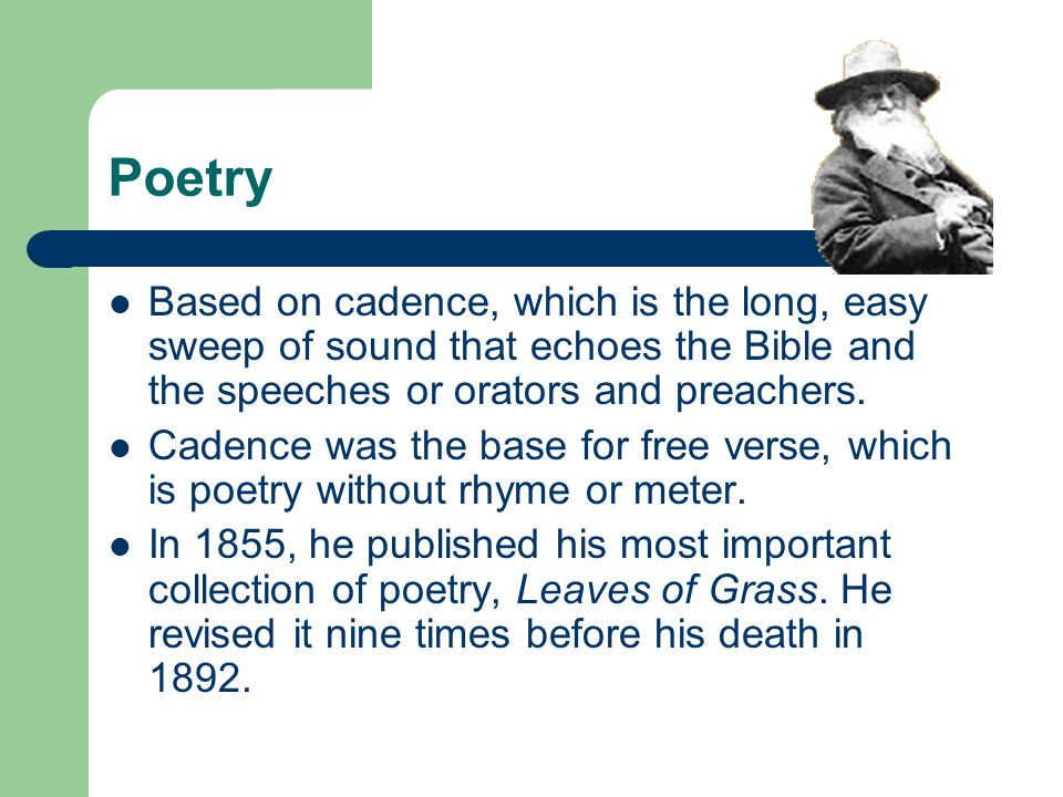 Poetry Based on cadence, which is the long, easy sweep of sound that echoes the Bible and the speeches or orators and preachers.