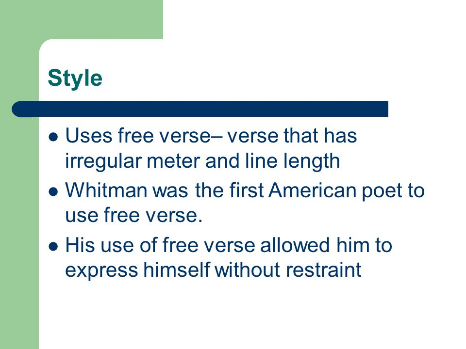 Style Uses free verse– verse that has irregular meter and line length