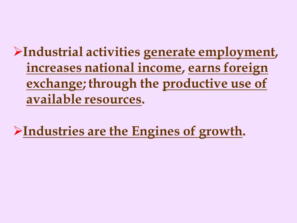 Industrial activities generate employment, increases national income, earns foreign exchange; through the productive use of available resources.