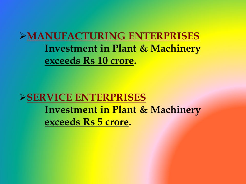 MANUFACTURING ENTERPRISES Investment in Plant & Machinery exceeds Rs 10 crore.