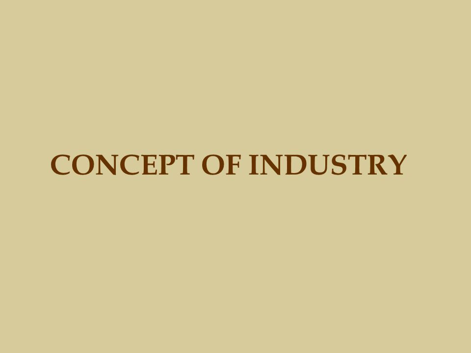 CONCEPT OF INDUSTRY