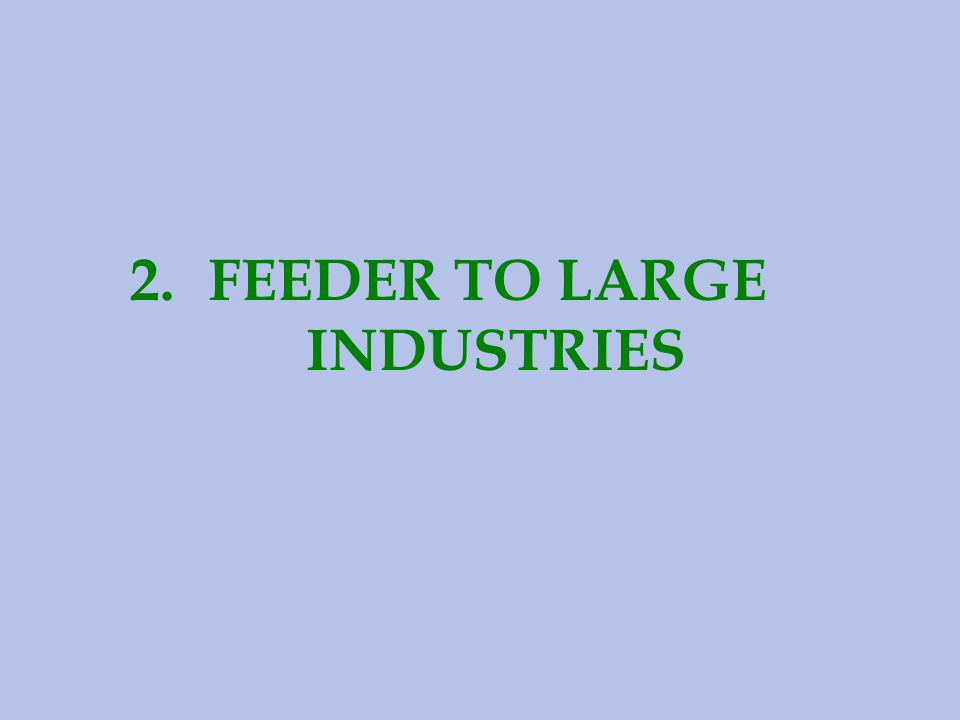 FEEDER TO LARGE INDUSTRIES