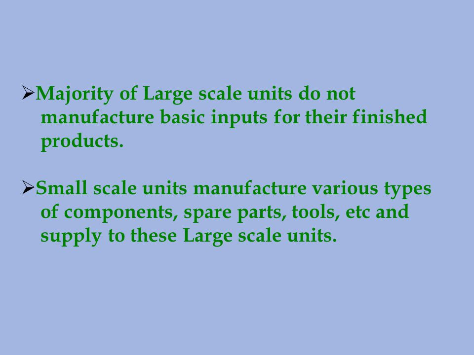 Majority of Large scale units do not manufacture basic inputs for their finished products.