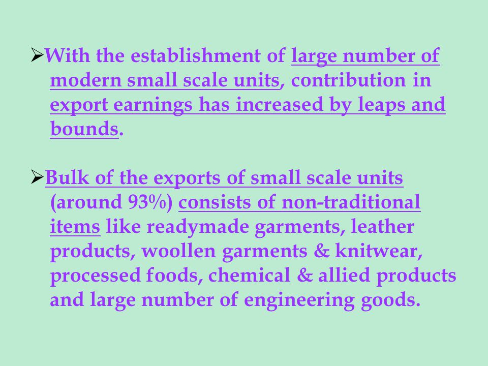With the establishment of large number of modern small scale units, contribution in export earnings has increased by leaps and bounds.
