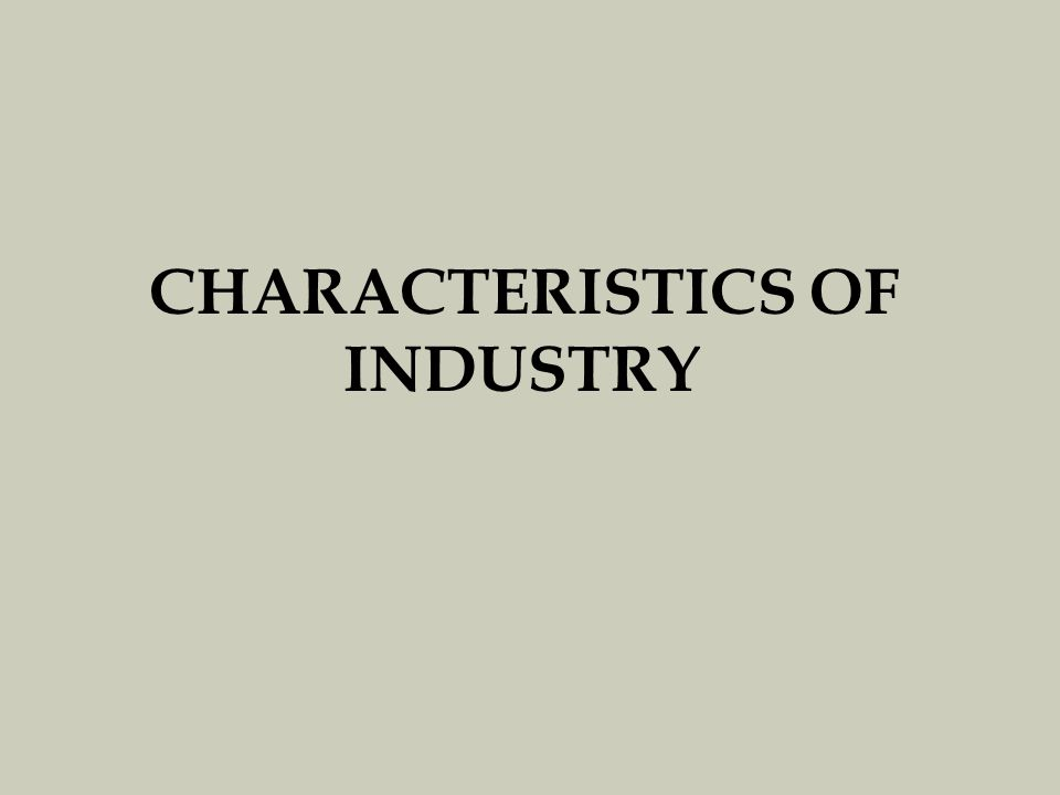 CHARACTERISTICS OF INDUSTRY