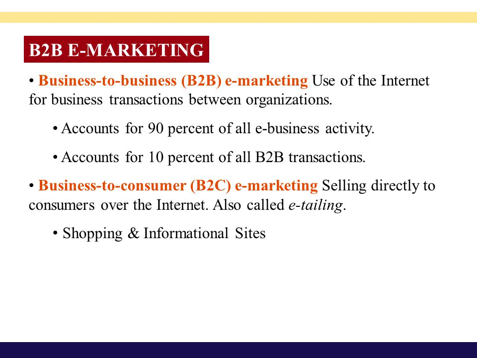 B2B E-MARKETING • Business-to-business (B2B) e-marketing Use of the Internet for business transactions between organizations.