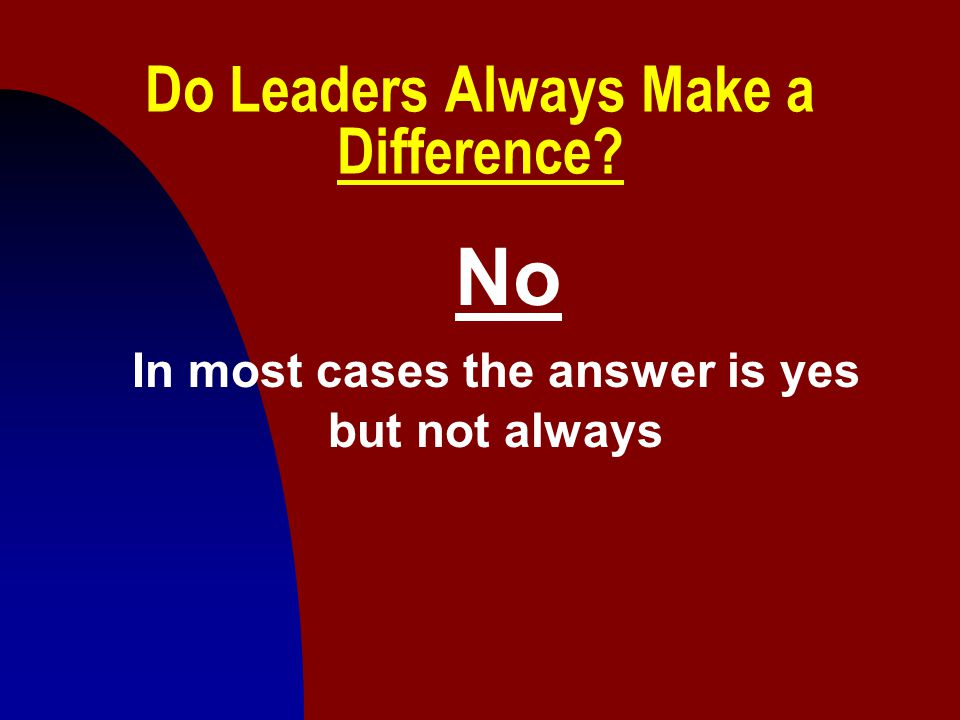 Do Leaders Always Make a Difference