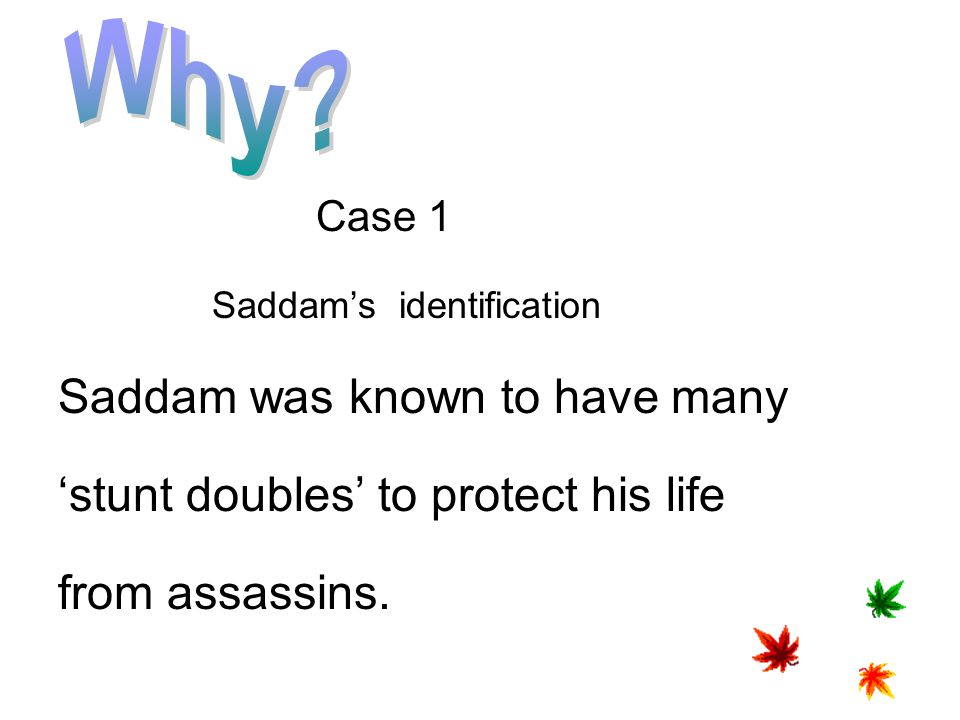 Saddam was known to have many 'stunt doubles' to protect his life